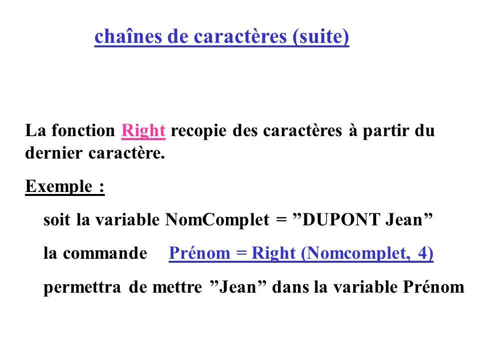 La fonction Right recopie des caractères à partir du dernier caractère. Exemple : soit la variable NomComplet = DUPONT Jean la commande Prénom = Right
