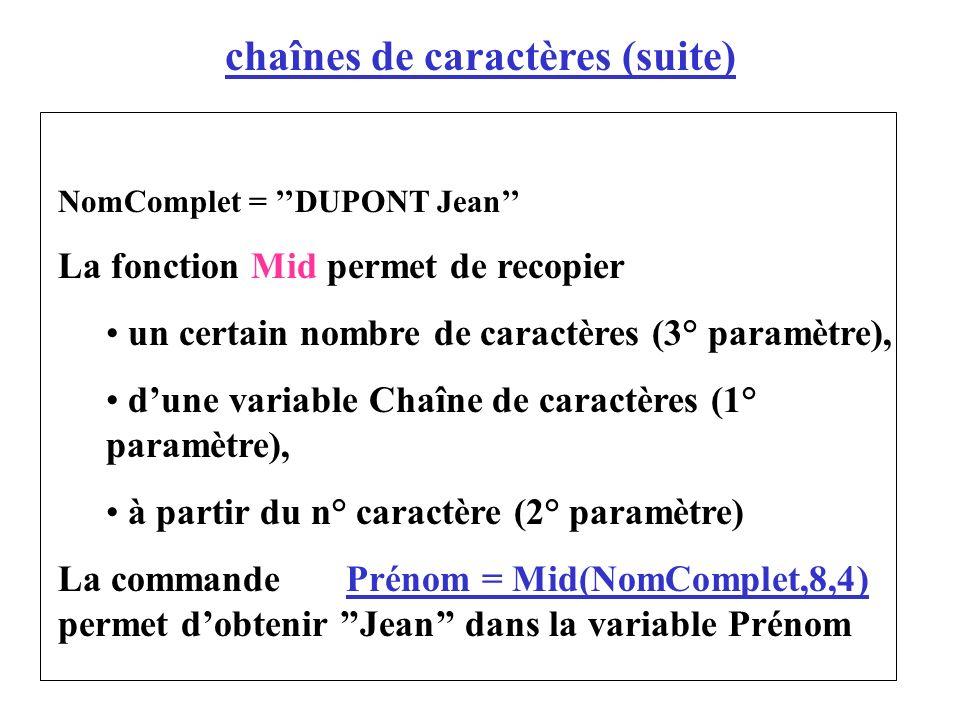 NomComplet = DUPONT Jean La fonction Mid permet de recopier un certain nombre de caractères (3° paramètre), dune variable Chaîne de caractères (1° par
