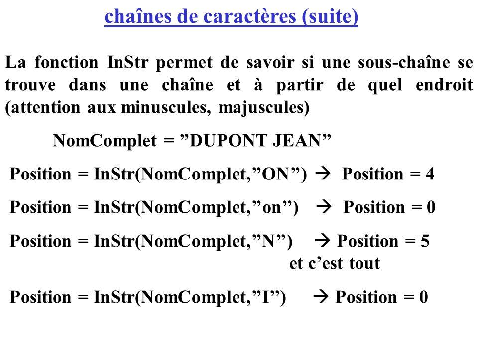 La fonction InStr permet de savoir si une sous-chaîne se trouve dans une chaîne et à partir de quel endroit (attention aux minuscules, majuscules) Nom