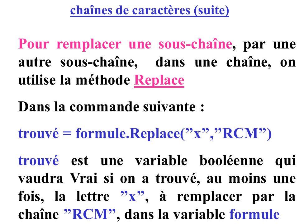 Pour remplacer une sous-chaîne, par une autre sous-chaîne, dans une chaîne, on utilise la méthode Replace Dans la commande suivante : trouvé = formule