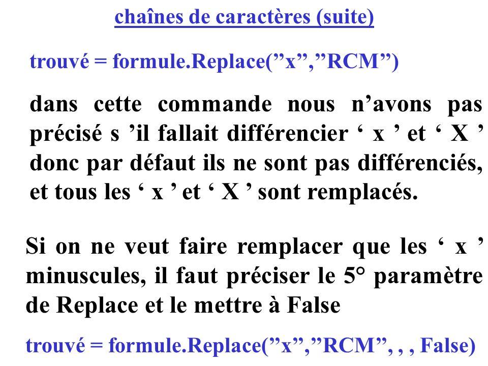 chaînes de caractères (suite) trouvé = formule.Replace(x,RCM) dans cette commande nous navons pas précisé s il fallait différencier x et X donc par dé