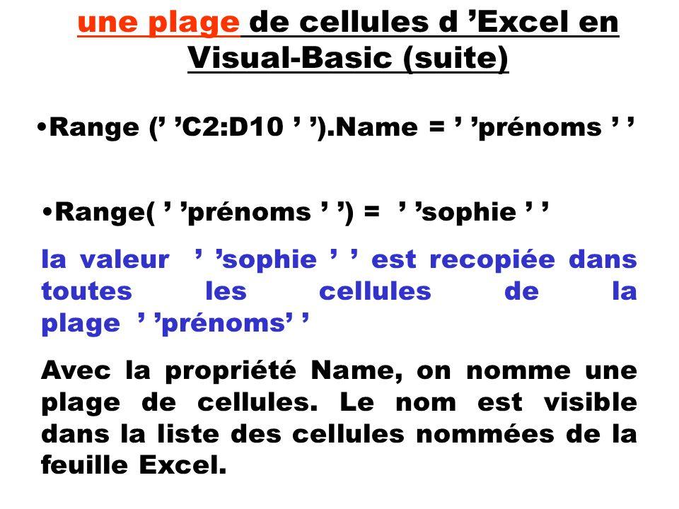 Range( prénoms ) = sophie la valeur sophie est recopiée dans toutes les cellules de la plage prénoms Avec la propriété Name, on nomme une plage de cel