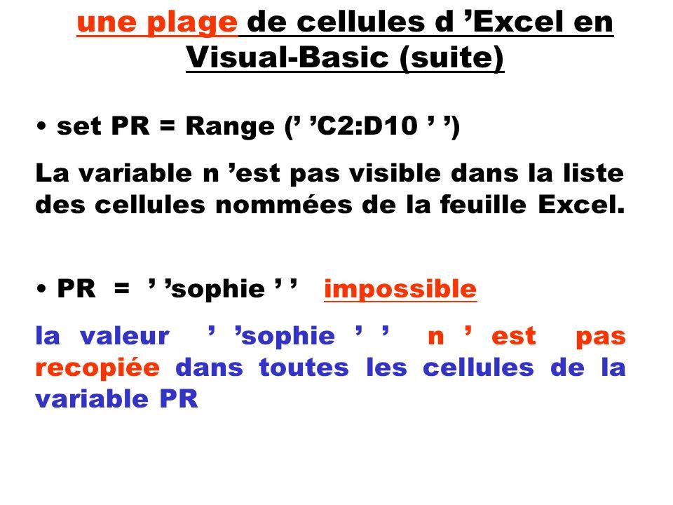 PR = sophie impossible la valeur sophie n est pas recopiée dans toutes les cellules de la variable PR set PR = Range ( C2:D10 ) La variable n est pas