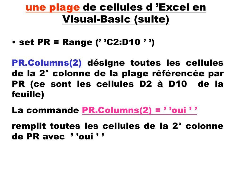 set PR = Range ( C2:D10 ) une plage de cellules d Excel en Visual-Basic (suite) PR.Columns(2) désigne toutes les cellules de la 2° colonne de la plage