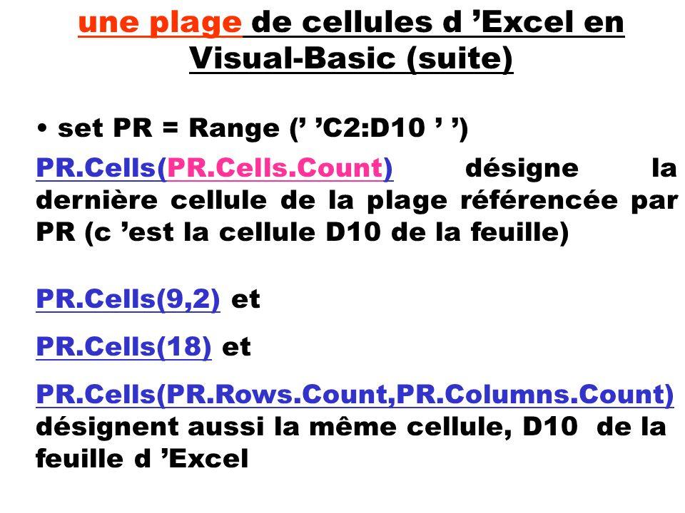PR.Cells(PR.Cells.Count) désigne la dernière cellule de la plage référencée par PR (c est la cellule D10 de la feuille) set PR = Range ( C2:D10 ) une