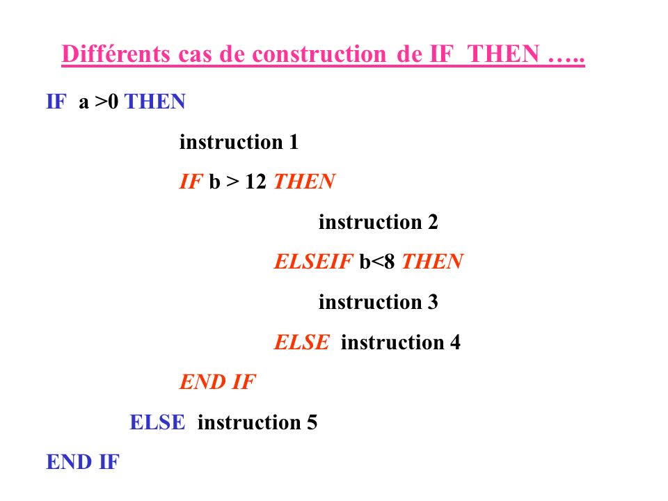 IF a >0 THEN instruction 1 ELSEIF a = 0 THEN instruction 2 ELSEIF a<-10 THEN instruction 3 ELSEIF a < -5 THEN instruction 4 ELSE instruction 5 END IF
