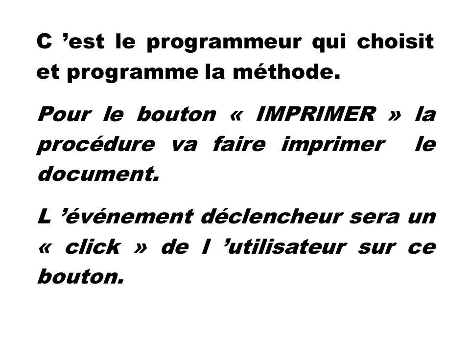 C est le programmeur qui choisit et programme la méthode. Pour le bouton « IMPRIMER » la procédure va faire imprimer le document. L événement déclench