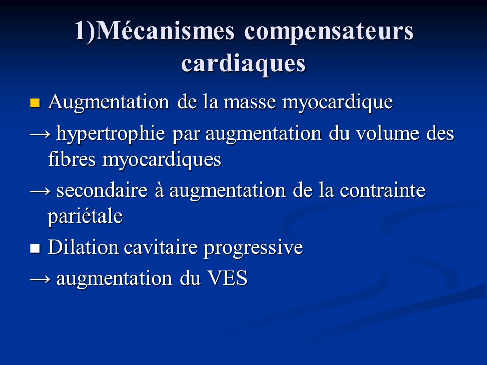1)Mécanismes compensateurs cardiaques Augmentation de la masse myocardique Augmentation de la masse myocardique hypertrophie par augmentation du volum