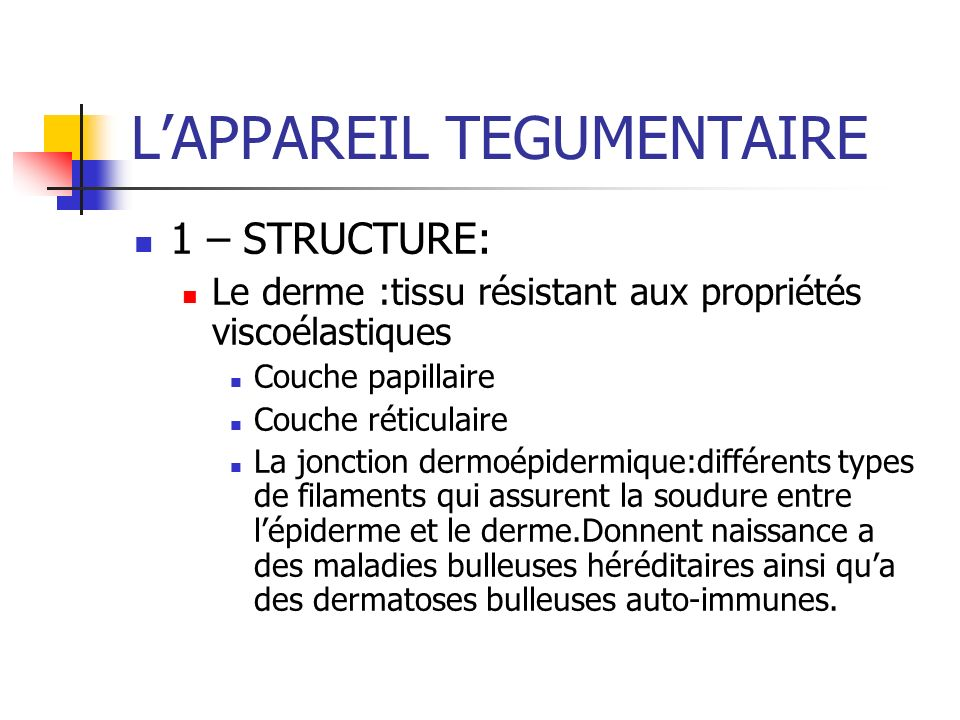 1 – STRUCTURE: Le derme :tissu résistant aux propriétés viscoélastiques Couche papillaire Couche réticulaire La jonction dermoépidermique:différents t