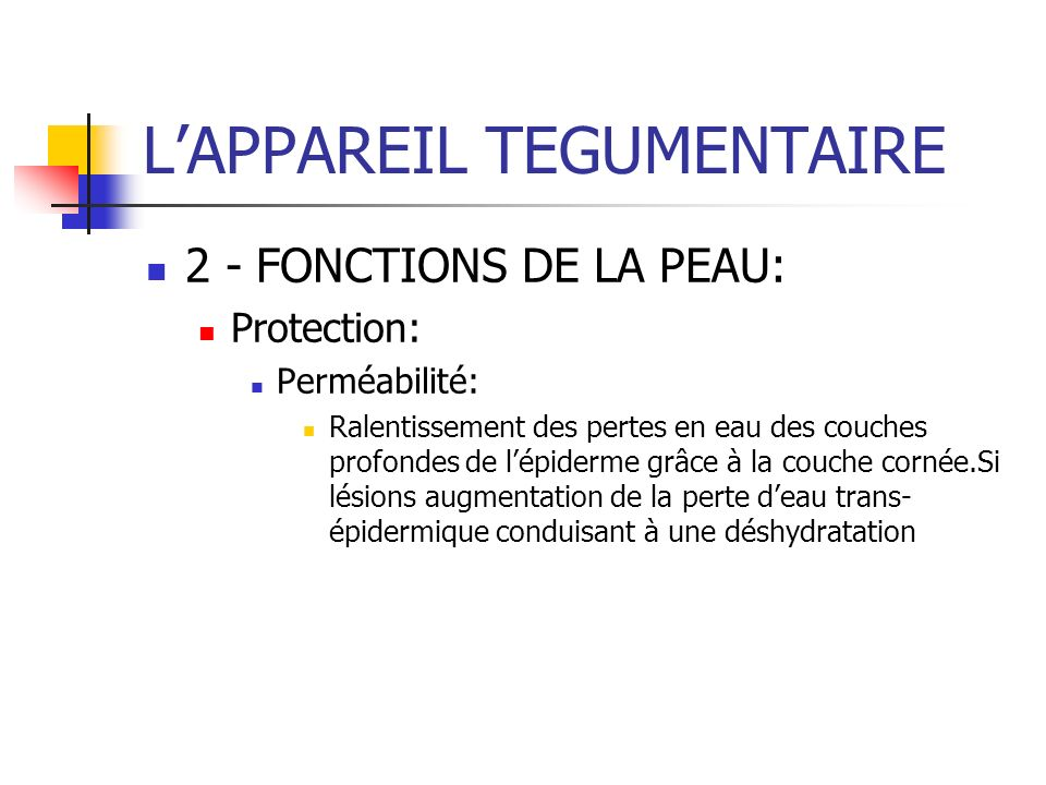 LAPPAREIL TEGUMENTAIRE 2 - FONCTIONS DE LA PEAU: Protection: Perméabilité: Ralentissement des pertes en eau des couches profondes de lépiderme grâce à