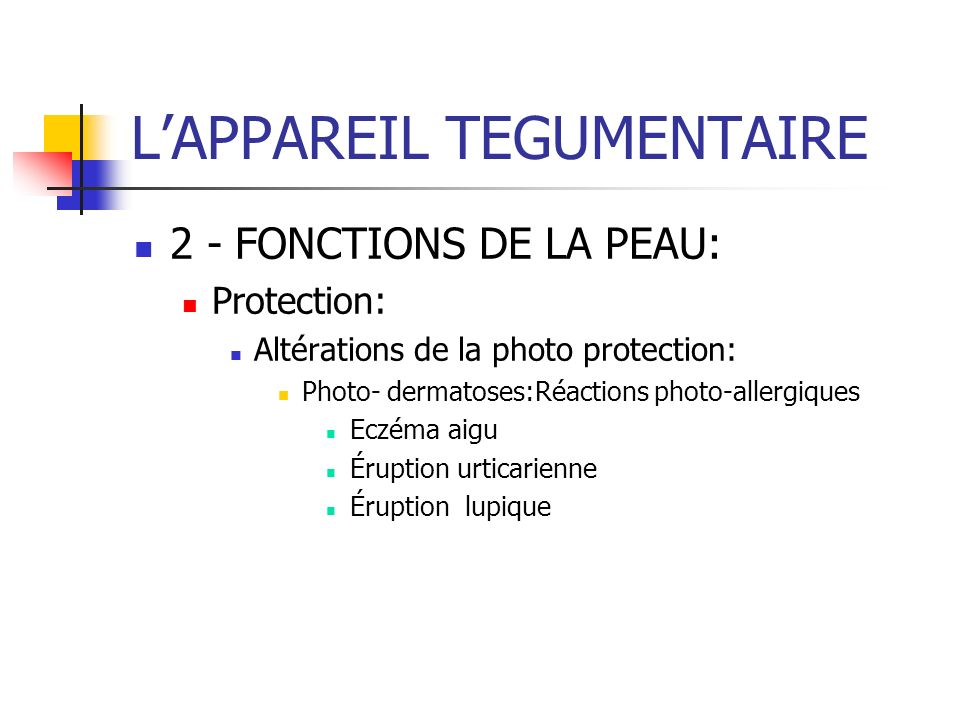 2 - FONCTIONS DE LA PEAU: Protection: Altérations de la photo protection: Photo- dermatoses:Réactions photo-allergiques Eczéma aigu Éruption urticarie