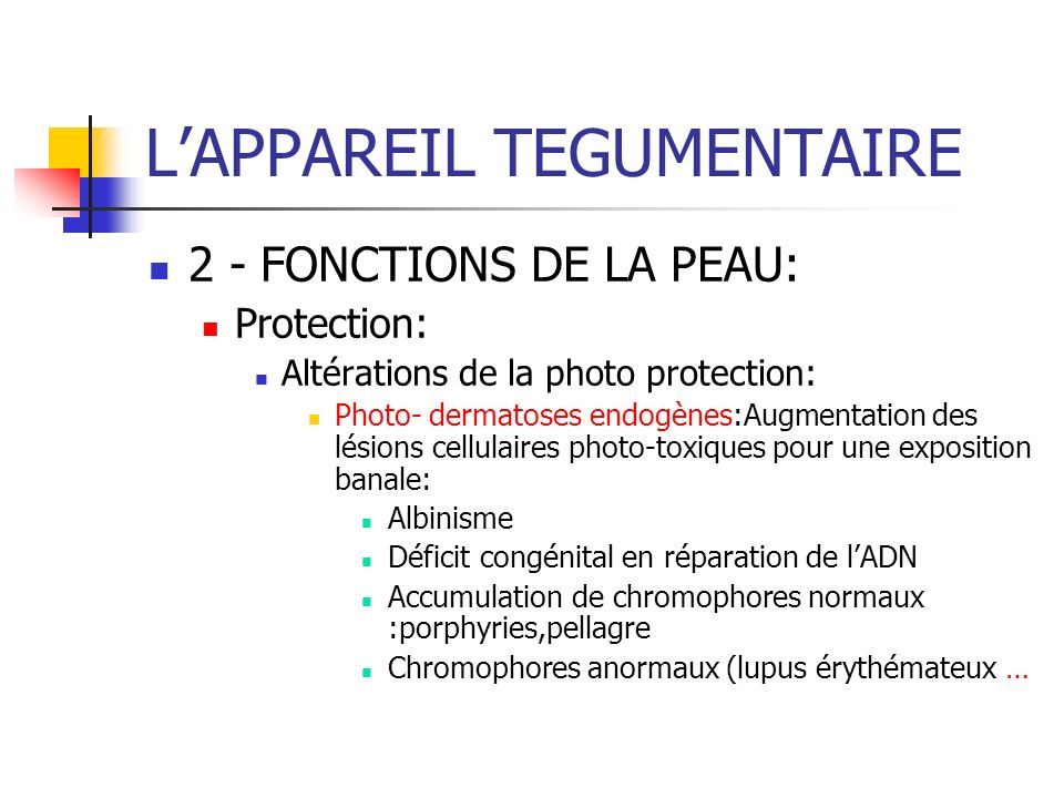 LAPPAREIL TEGUMENTAIRE 2 - FONCTIONS DE LA PEAU: Protection: Altérations de la photo protection: Photo- dermatoses endogènes:Augmentation des lésions