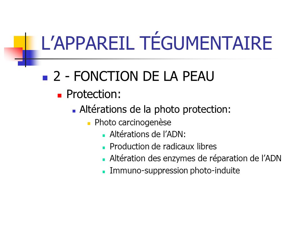 LAPPAREIL TÉGUMENTAIRE 2 - FONCTION DE LA PEAU Protection: Altérations de la photo protection: Photo carcinogenèse Altérations de lADN: Production de