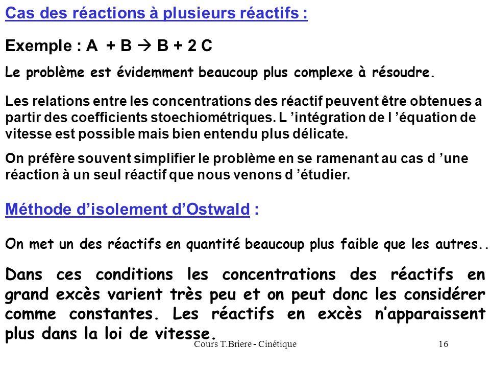 Cours T.Briere - Cinétique15 Temps de demi-vie : t 1/2 Cest le temps pour lequel la concentration du réactif à été divisée par deux. C = - k t + C 0 O
