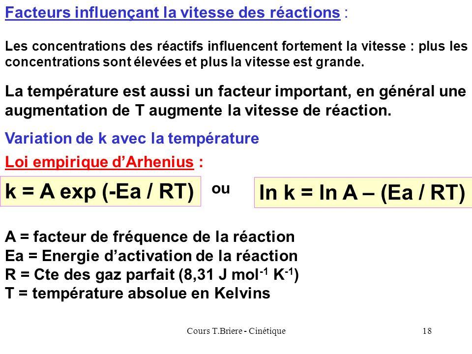 Cours T.Briere - Cinétique17 Exemple : A + B B + 2 C v = k [A] [B] On se ramène au cas précédants en utilisant un des réactifs en grand excès par rapp
