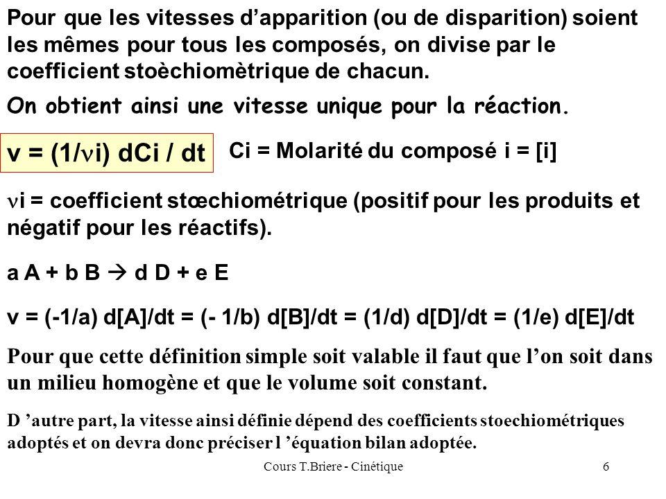 Cours T.Briere - Cinétique6 Pour que les vitesses dapparition (ou de disparition) soient les mêmes pour tous les composés, on divise par le coefficient stoèchiomètrique de chacun.