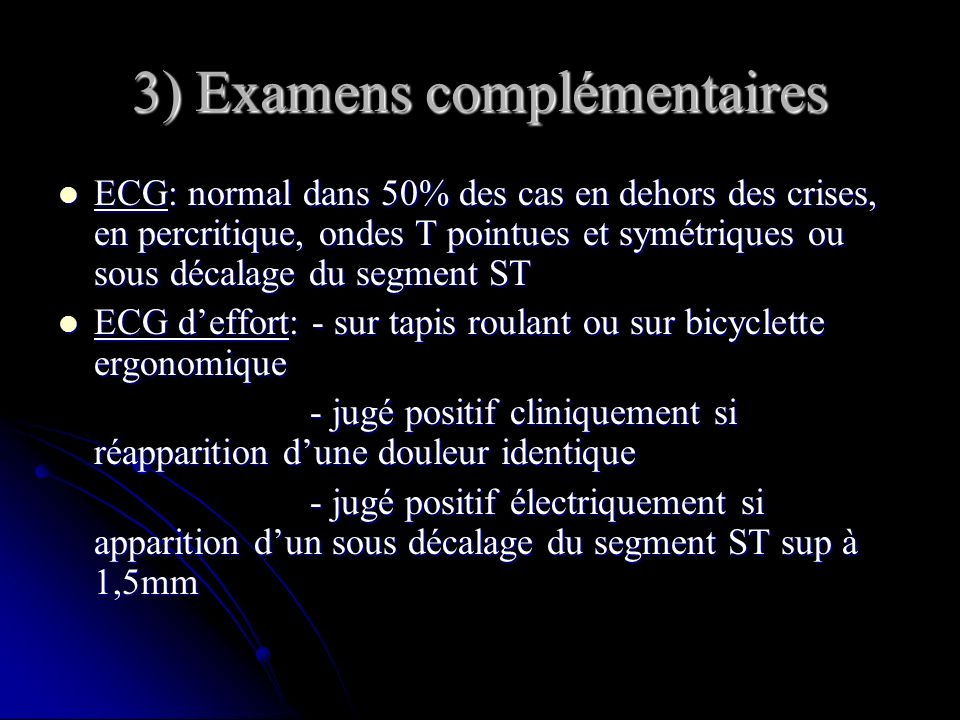 3) Examens complémentaires ECG: normal dans 50% des cas en dehors des crises, en percritique, ondes T pointues et symétriques ou sous décalage du segm