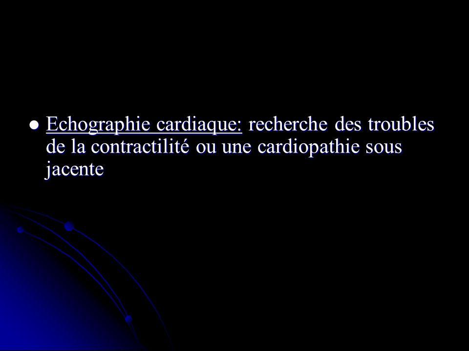 Echographie cardiaque: recherche des troubles de la contractilité ou une cardiopathie sous jacente Echographie cardiaque: recherche des troubles de la