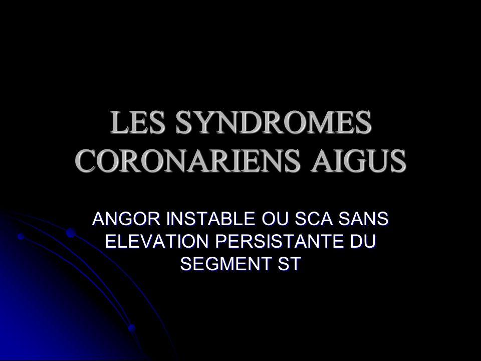 LES SYNDROMES CORONARIENS AIGUS ANGOR INSTABLE OU SCA SANS ELEVATION PERSISTANTE DU SEGMENT ST
