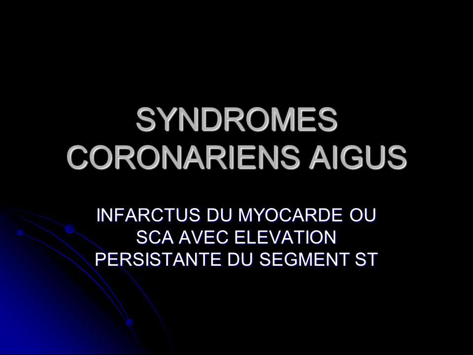 SYNDROMES CORONARIENS AIGUS INFARCTUS DU MYOCARDE OU SCA AVEC ELEVATION PERSISTANTE DU SEGMENT ST
