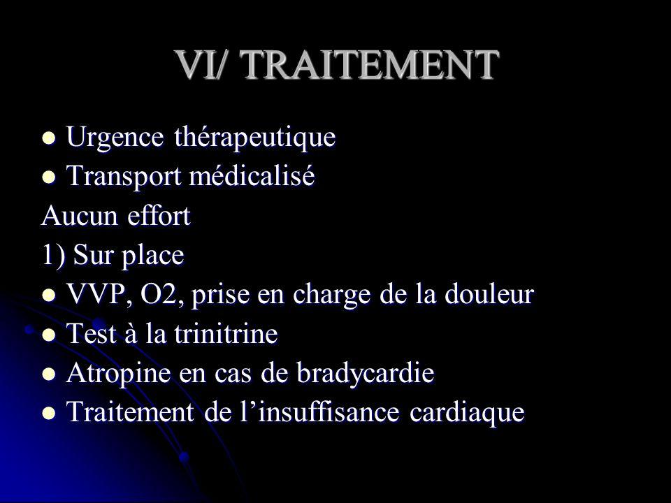VI/ TRAITEMENT Urgence thérapeutique Urgence thérapeutique Transport médicalisé Transport médicalisé Aucun effort 1) Sur place VVP, O2, prise en charg