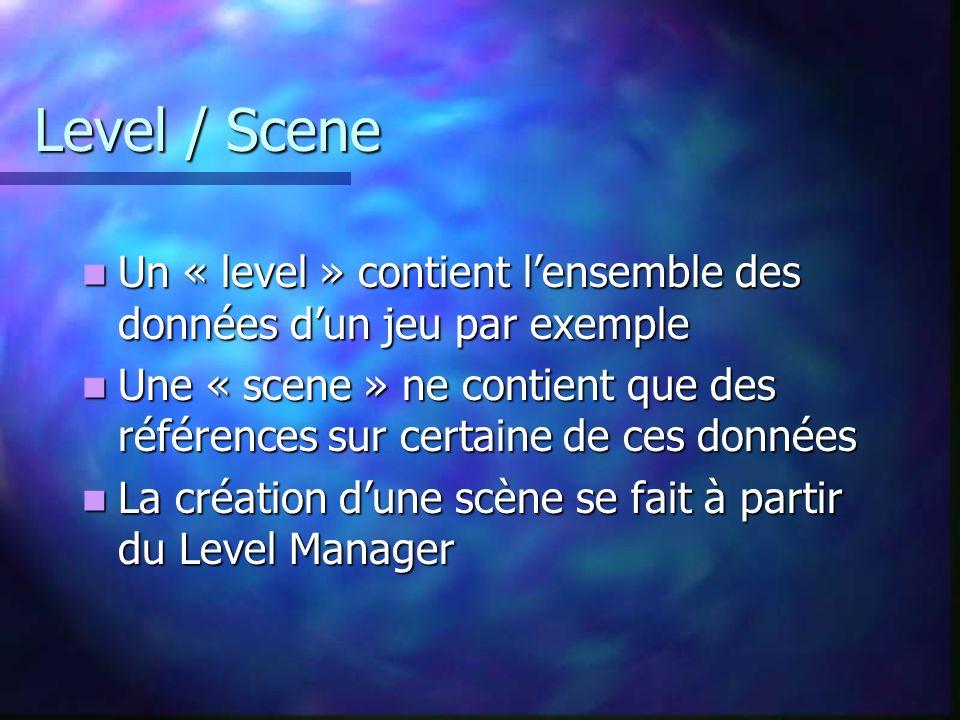 Level / Scene Un « level » contient lensemble des données dun jeu par exemple Un « level » contient lensemble des données dun jeu par exemple Une « sc