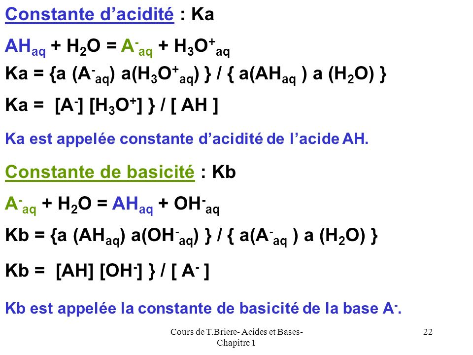 Cours de T.Briere- Acides et Bases- Chapitre 1 21 Aspect cinétique Dun point de vue cinétique, le transfert de proton (contrairement à léchange délect