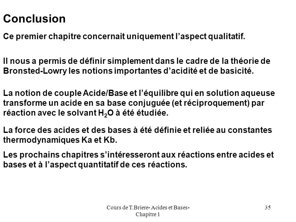 Cours de T.Briere- Acides et Bases- Chapitre 1 34 0371114 pKa Acides faibles Bases faibles Bases moyennes Bases très faibles Acides très faibles Acide