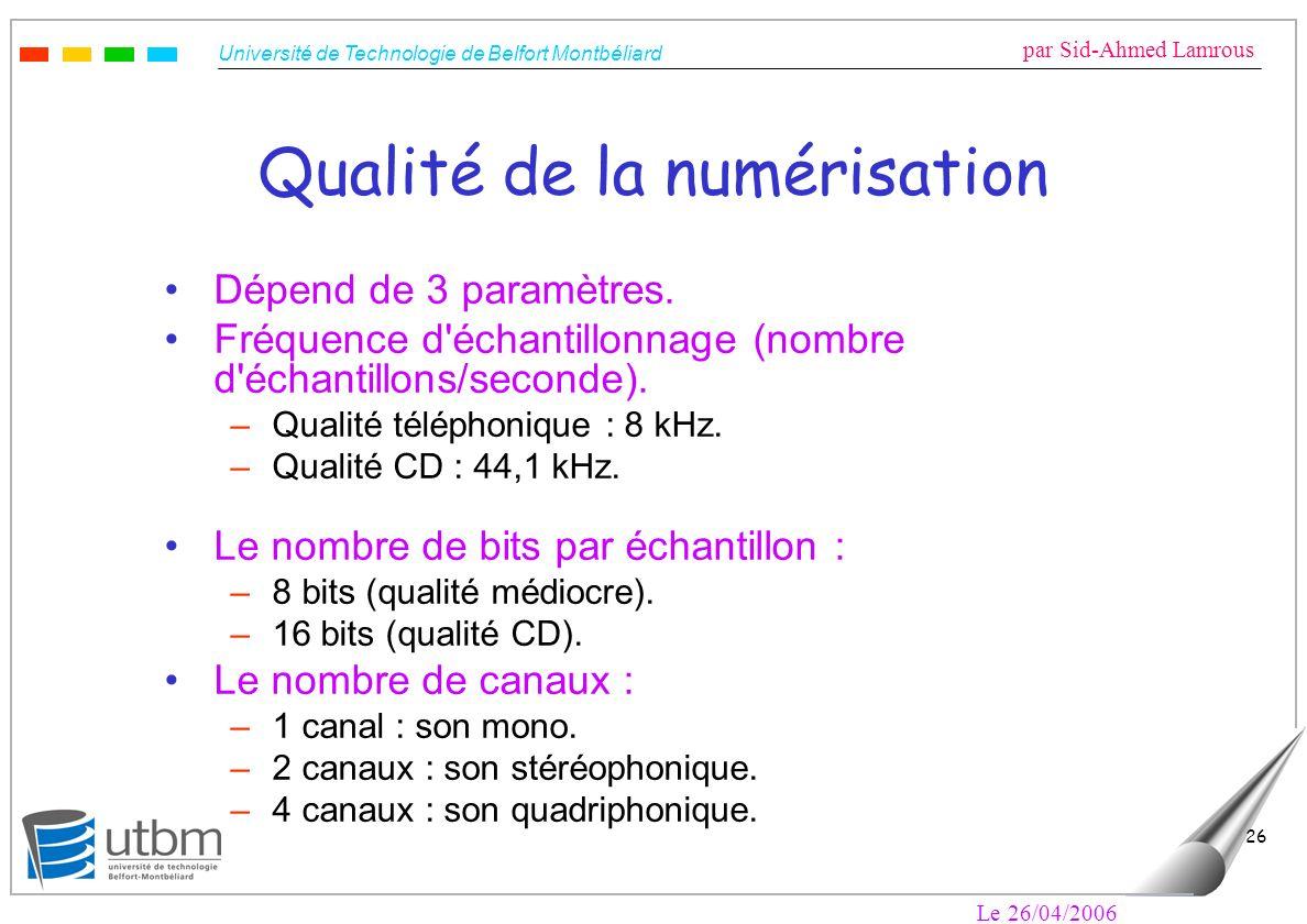Université de Technologie de Belfort Montbéliard par Sid-Ahmed Lamrous Le 26/04/2006 26 Qualité de la numérisation Dépend de 3 paramètres. Fréquence d