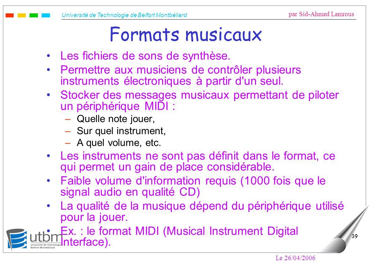 Université de Technologie de Belfort Montbéliard par Sid-Ahmed Lamrous Le 26/04/2006 39 Formats musicaux Les fichiers de sons de synthèse. Permettre a