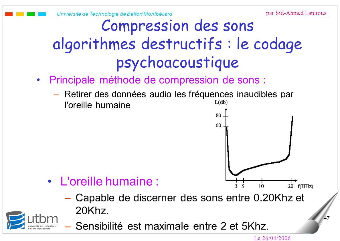 Université de Technologie de Belfort Montbéliard par Sid-Ahmed Lamrous Le 26/04/2006 47 Compression des sons algorithmes destructifs : le codage psych