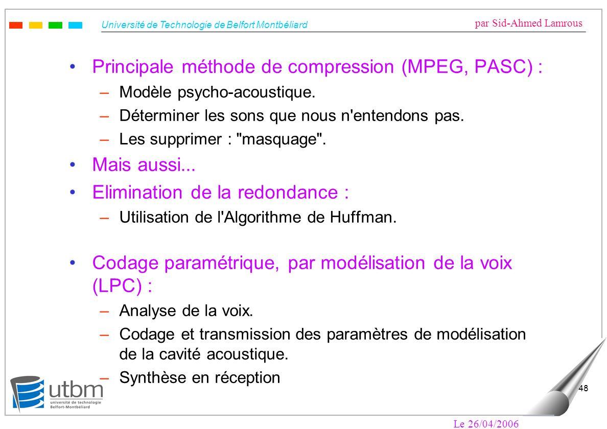 Université de Technologie de Belfort Montbéliard par Sid-Ahmed Lamrous Le 26/04/2006 48 Principale méthode de compression (MPEG, PASC) : –Modèle psych