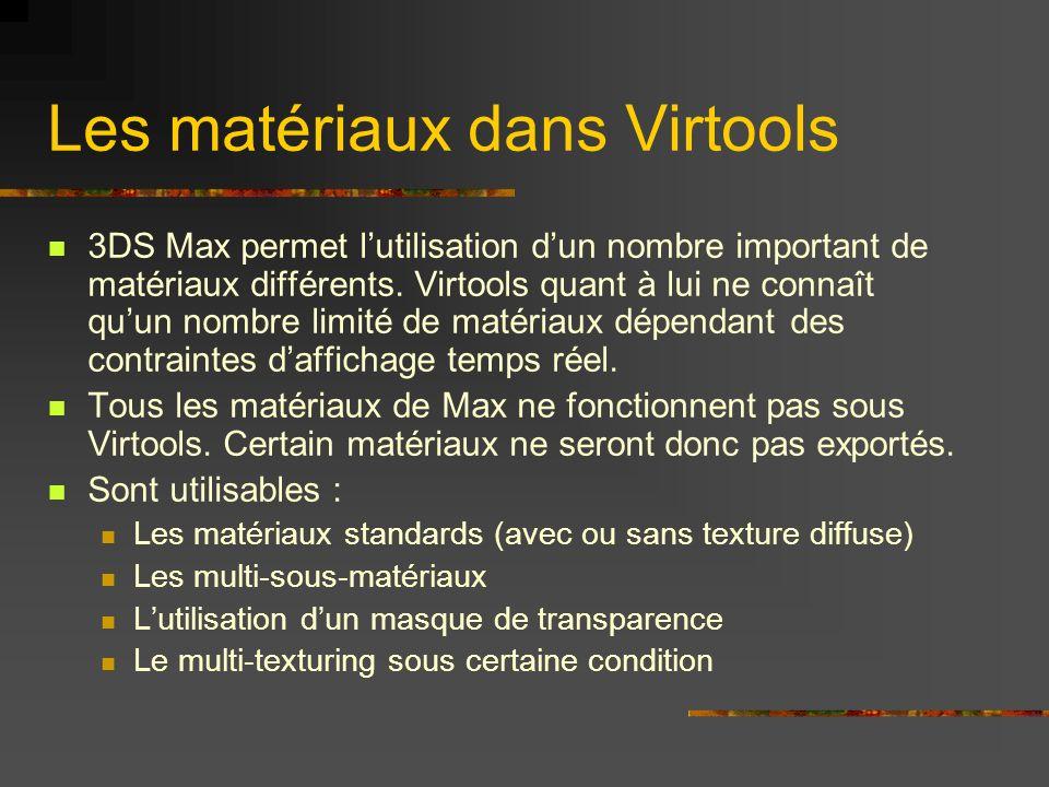 Les matériaux dans Virtools 3DS Max permet lutilisation dun nombre important de matériaux différents. Virtools quant à lui ne connaît quun nombre limi