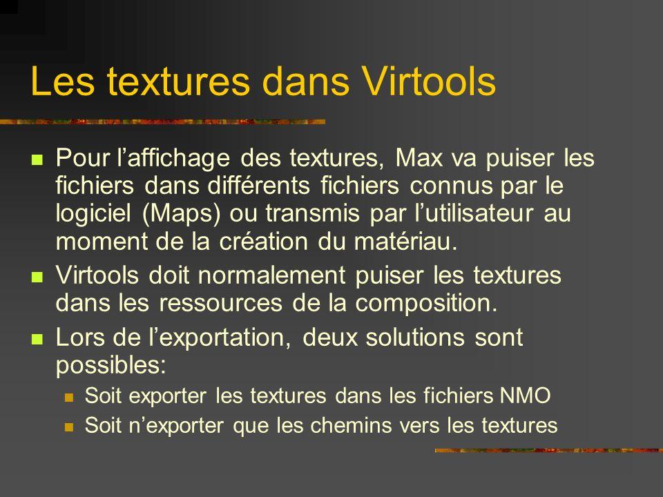 Les textures dans Virtools Pour laffichage des textures, Max va puiser les fichiers dans différents fichiers connus par le logiciel (Maps) ou transmis