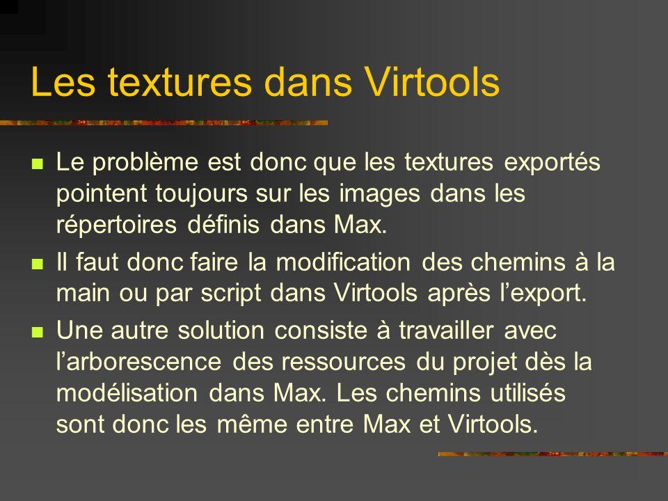 Les textures dans Virtools Le problème est donc que les textures exportés pointent toujours sur les images dans les répertoires définis dans Max. Il f