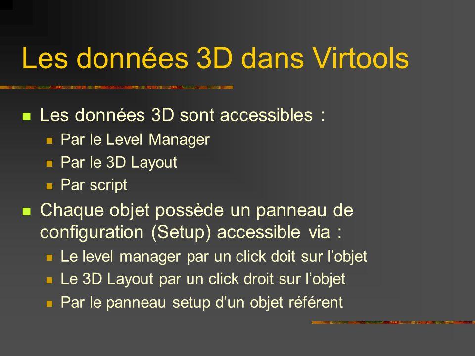Les données 3D dans Virtools Les données 3D sont accessibles : Par le Level Manager Par le 3D Layout Par script Chaque objet possède un panneau de con