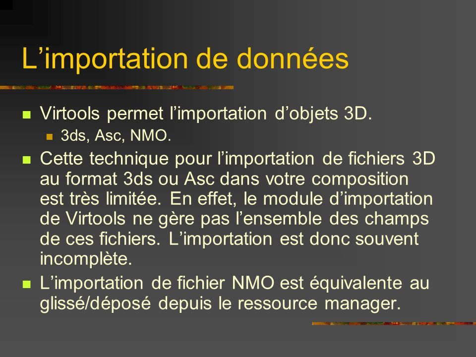 Limportation de données Virtools permet limportation dobjets 3D. 3ds, Asc, NMO. Cette technique pour limportation de fichiers 3D au format 3ds ou Asc