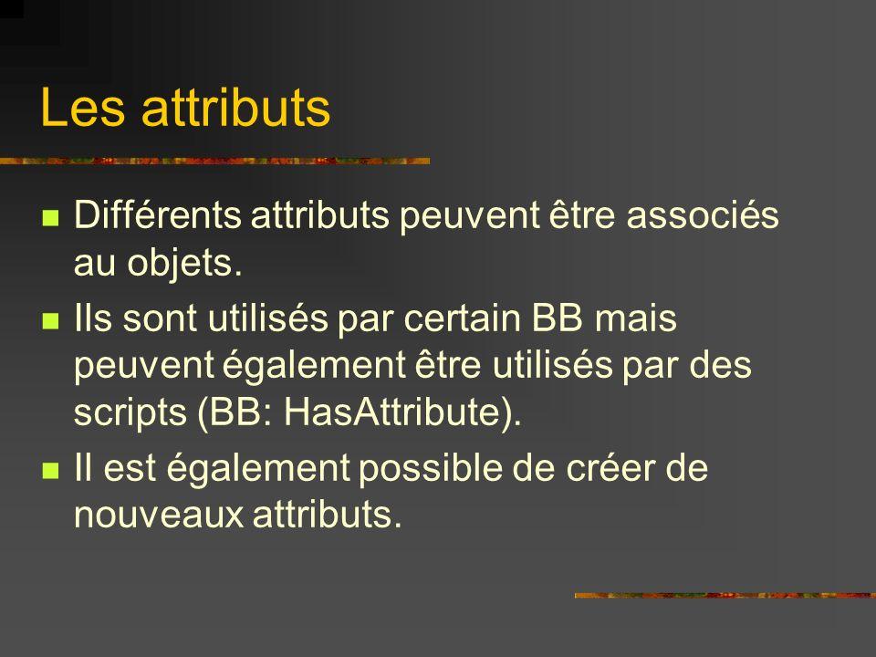 Les attributs Différents attributs peuvent être associés au objets. Ils sont utilisés par certain BB mais peuvent également être utilisés par des scri