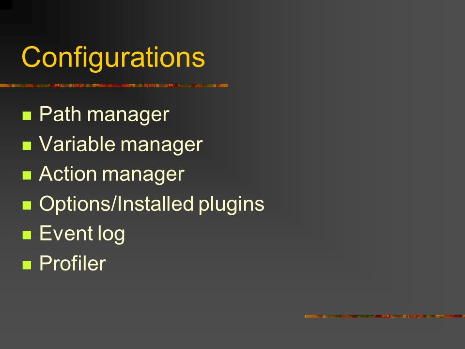 Configurations Path manager Variable manager Action manager Options/Installed plugins Event log Profiler