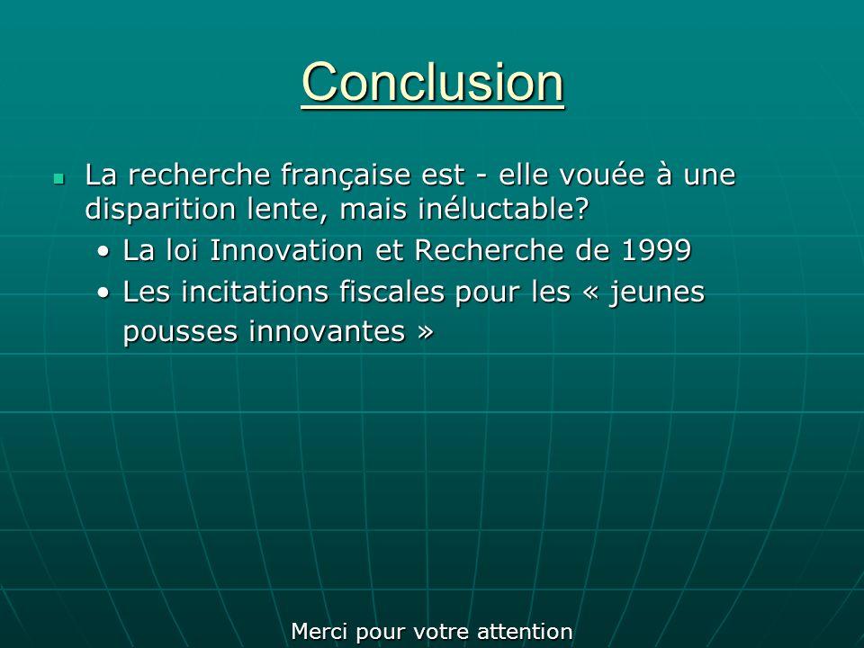Conclusion La recherche française est - elle vouée à une disparition lente, mais inéluctable.