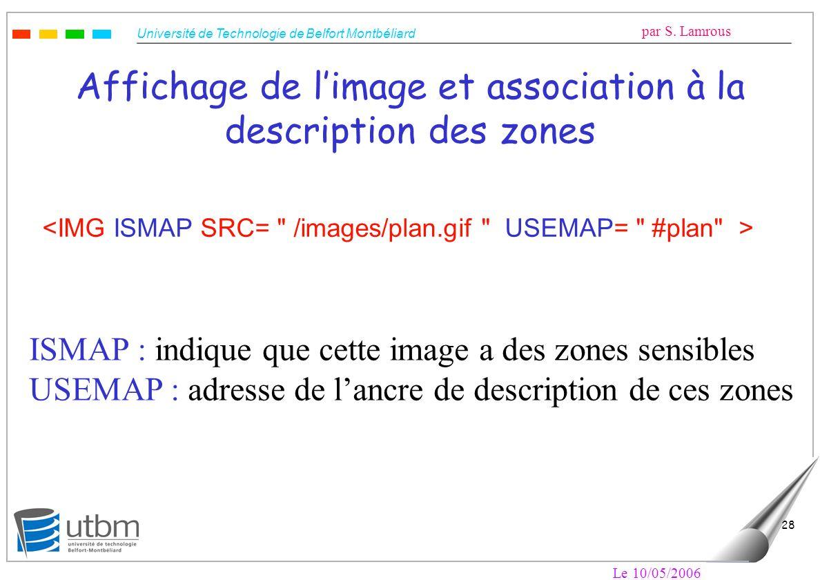 Université de Technologie de Belfort Montbéliard par S. Lamrous Le 10/05/2006 28 Affichage de limage et association à la description des zones ISMAP :