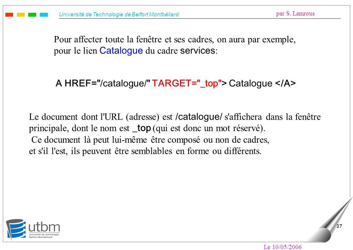 Université de Technologie de Belfort Montbéliard par S. Lamrous Le 10/05/2006 37 Pour affecter toute la fenêtre et ses cadres, on aura par exemple, po