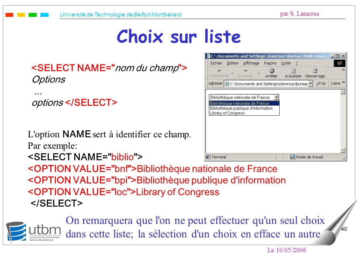 Université de Technologie de Belfort Montbéliard par S. Lamrous Le 10/05/2006 40 Choix sur liste Options... options L'option NAME sert à identifier ce