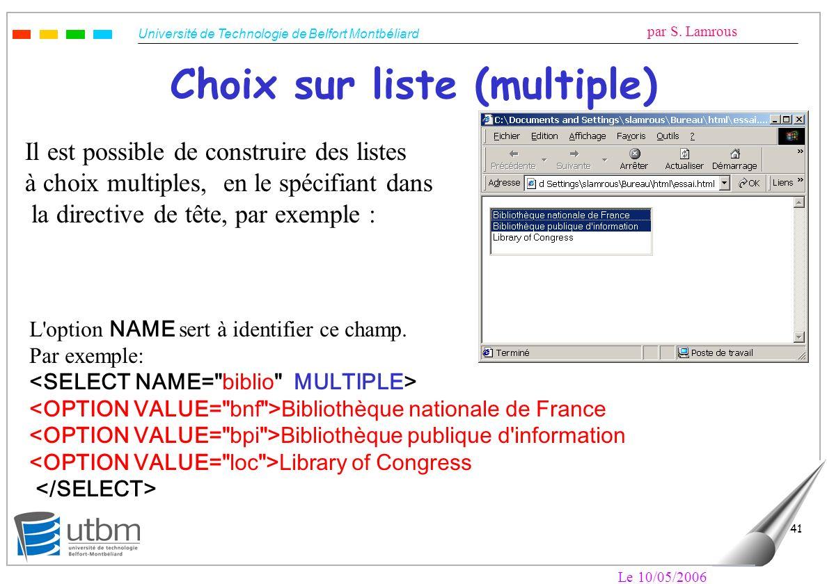 Université de Technologie de Belfort Montbéliard par S. Lamrous Le 10/05/2006 41 Choix sur liste (multiple) Il est possible de construire des listes à