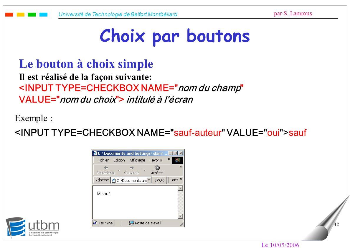 Université de Technologie de Belfort Montbéliard par S. Lamrous Le 10/05/2006 42 Choix par boutons Le bouton à choix simple Il est réalisé de la façon