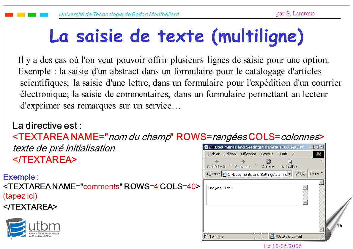 Université de Technologie de Belfort Montbéliard par S. Lamrous Le 10/05/2006 46 La saisie de texte (multiligne) Il y a des cas où l'on veut pouvoir o