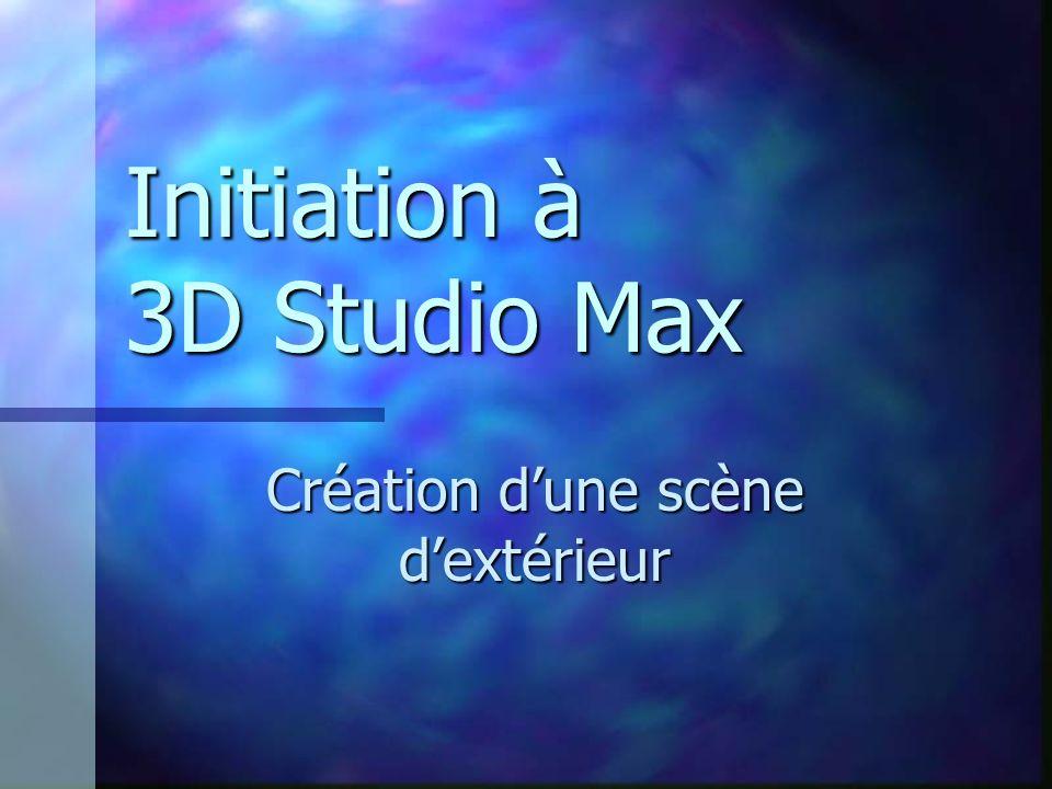 Initiation à 3D Studio Max Création dune scène dextérieur