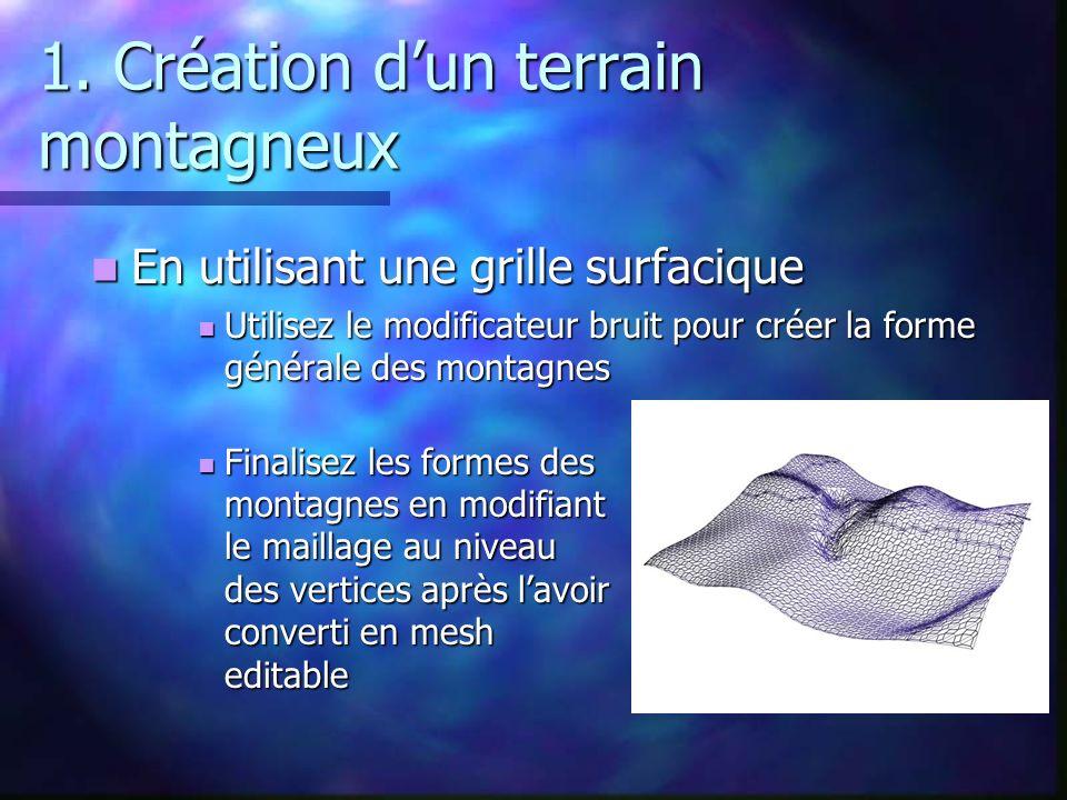1. Création dun terrain montagneux En utilisant une grille surfacique En utilisant une grille surfacique Utilisez le modificateur bruit pour créer la