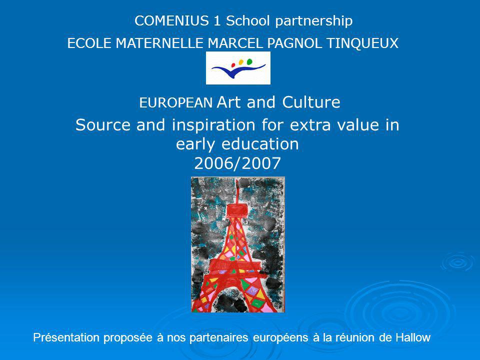 Source and inspiration for extra value in early education 2006/2007 EUROPEAN Art and Culture COMENIUS 1 School partnership ECOLE MATERNELLE MARCEL PAG