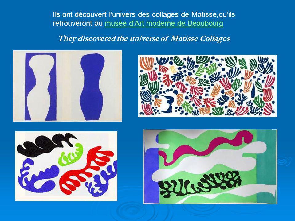 They discovered the universe of Matisse Collages Ils ont découvert lunivers des collages de Matisse,quils retrouveront au musée dArt moderne de Beaubourgmusée dArt moderne de Beaubourg